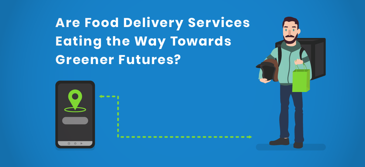 Are Food Delivery Services Eating the Way Towards Greener Futures